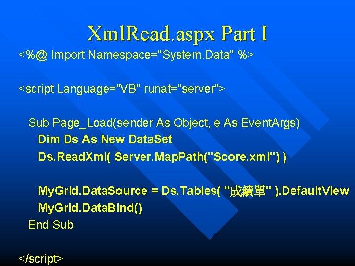 "Xml. Read. aspx Part I <%@ Import Namespace=""System. Data"" %> <script Language=""VB"" runat=""server""> Sub"