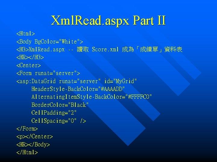 "Xml. Read. aspx Part II <Html> <Body Bg. Color=""White""> <H 3>Xml. Read. aspx --"