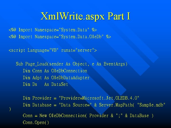 "Xml. Write. aspx Part I <%@ Import Namespace=""System. Data"" %> <%@ Import Namespace=""System. Data."
