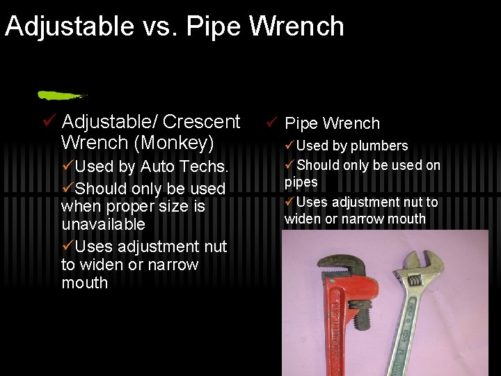 Adjustable vs. Pipe Wrench ü Adjustable/ Crescent Wrench (Monkey) üUsed by Auto Techs. üShould