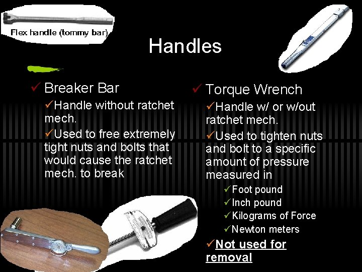 Handles ü Breaker Bar üHandle without ratchet mech. üUsed to free extremely tight nuts