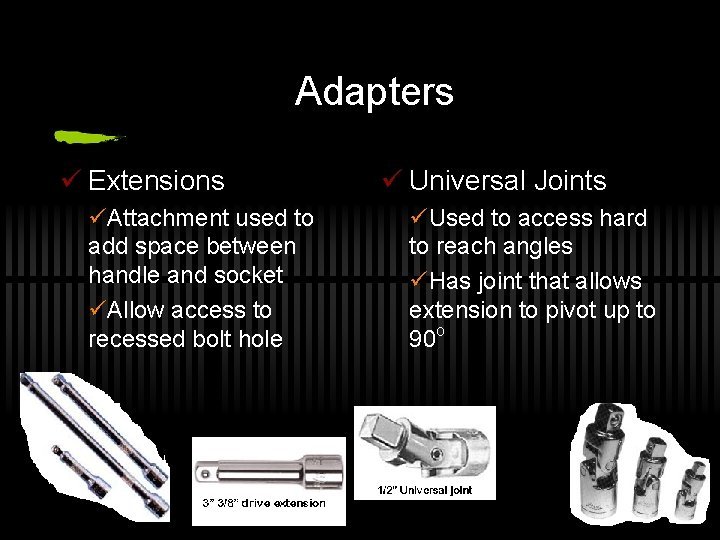 Adapters ü Extensions üAttachment used to add space between handle and socket üAllow access