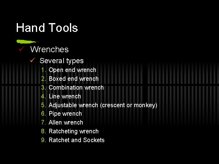 Hand Tools ü Wrenches ü Several types 1. 2. 3. 4. 5. 6. 7.