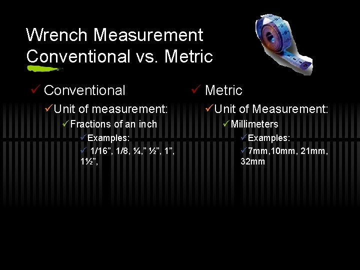 Wrench Measurement Conventional vs. Metric ü Conventional üUnit of measurement: üFractions of an inch