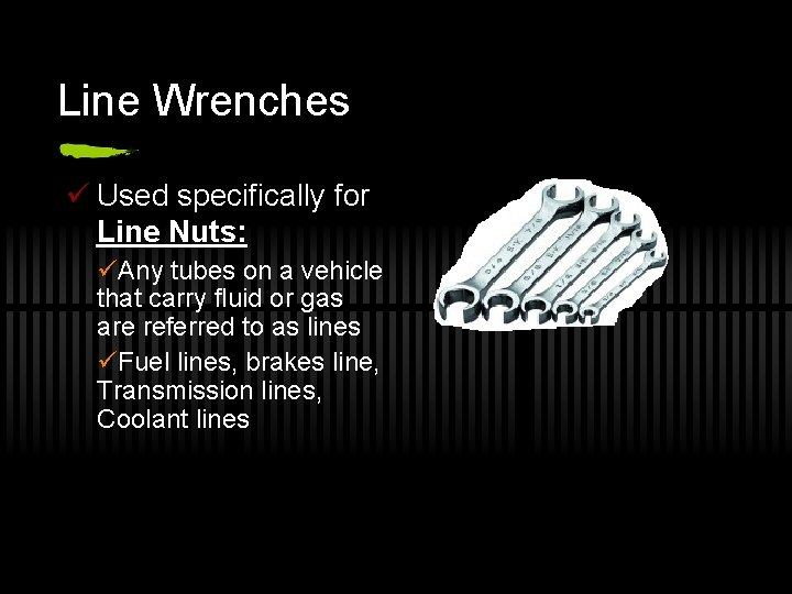 Line Wrenches ü Used specifically for Line Nuts: üAny tubes on a vehicle that