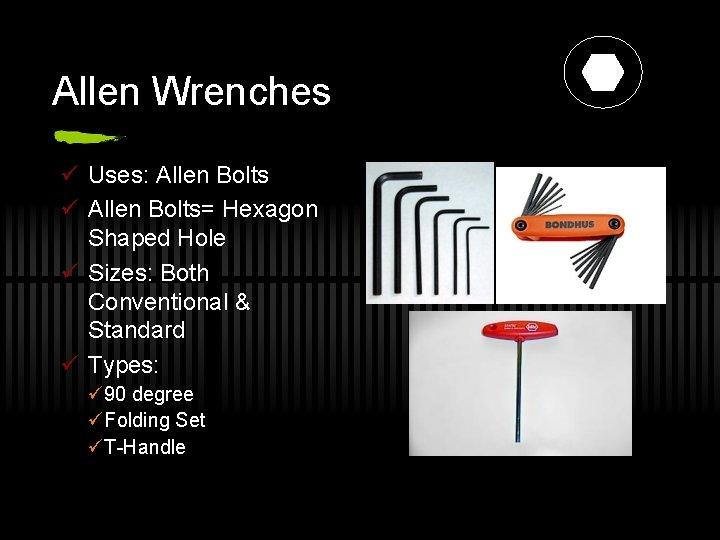 Allen Wrenches ü Uses: Allen Bolts ü Allen Bolts= Hexagon Shaped Hole ü Sizes: