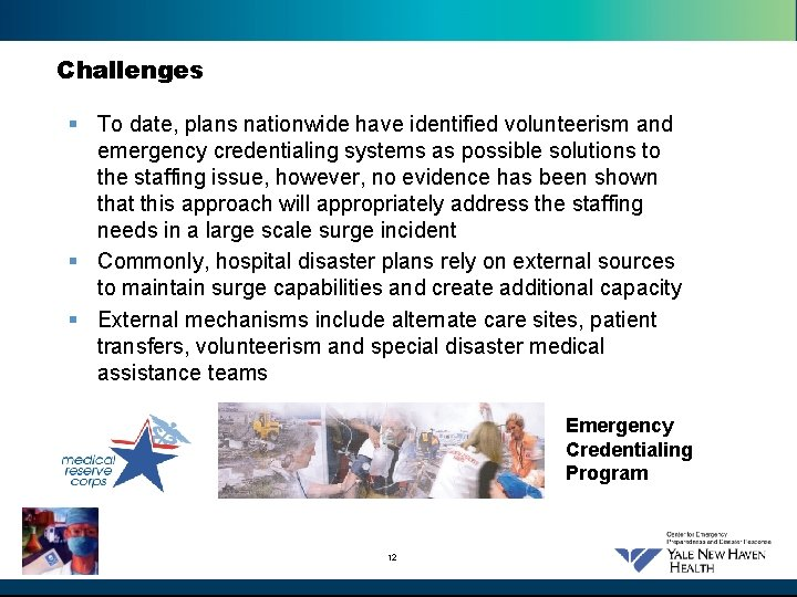 Challenges § To date, plans nationwide have identified volunteerism and emergency credentialing systems as