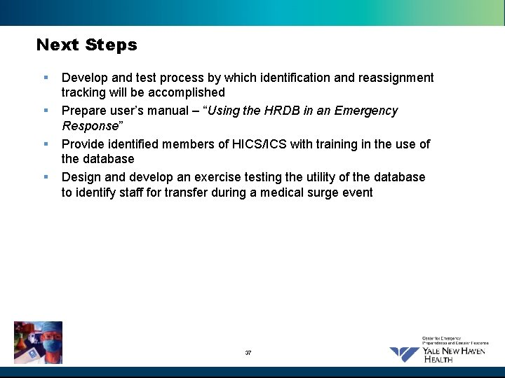 Next Steps § § Develop and test process by which identification and reassignment tracking