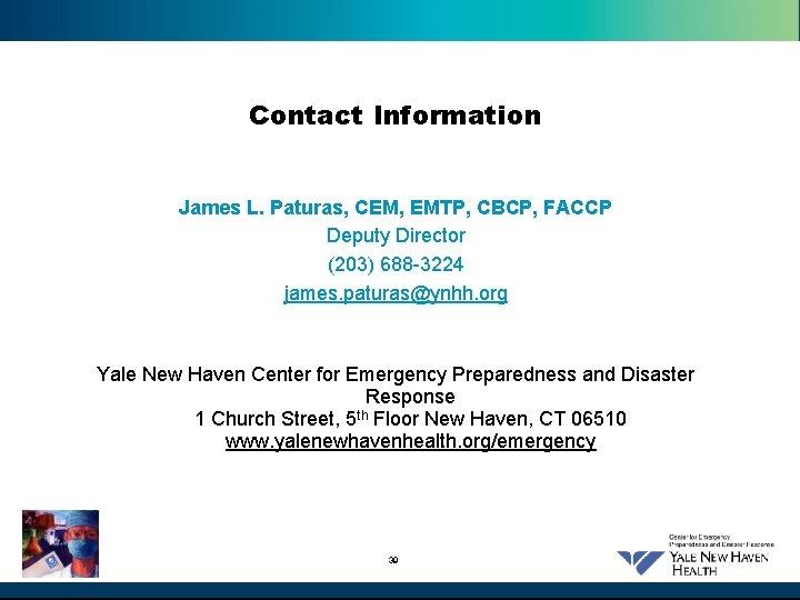 Contact Information James L. Paturas, CEM, EMTP, CBCP, FACCP Deputy Director (203) 688 -3224