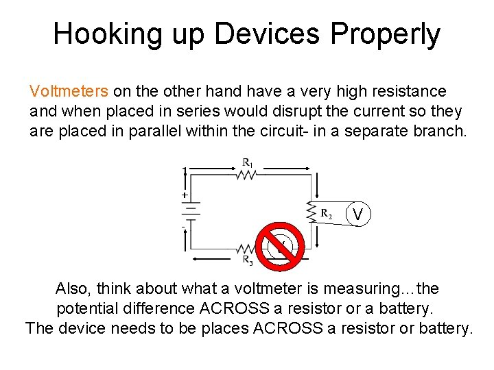 Hooking up Devices Properly Voltmeters on the other hand have a very high resistance