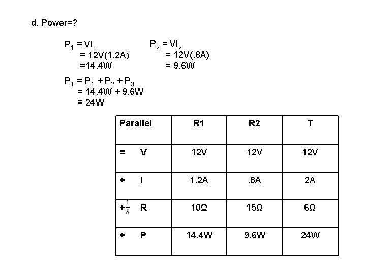 d. Power=? P 2 = VI 2 = 12 V(. 8 A) = 9.