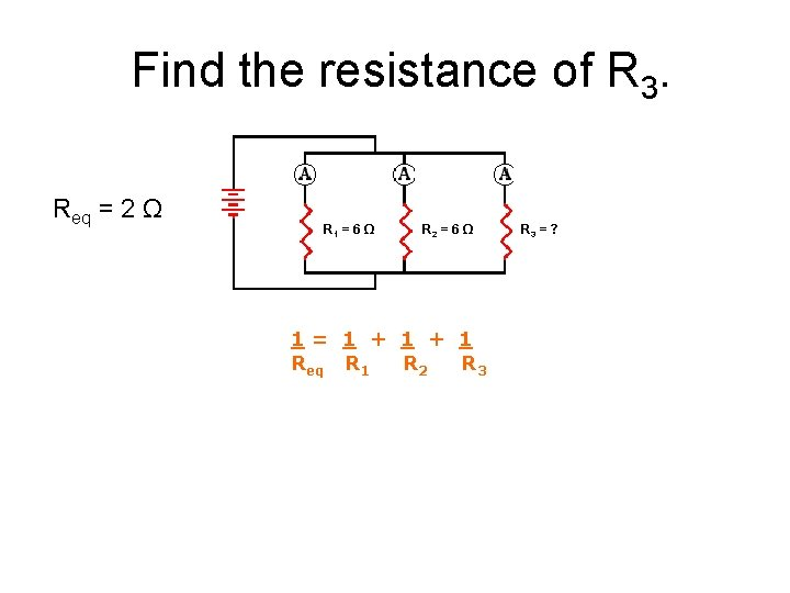Find the resistance of R 3. Req = 2 Ω R 1 = 6