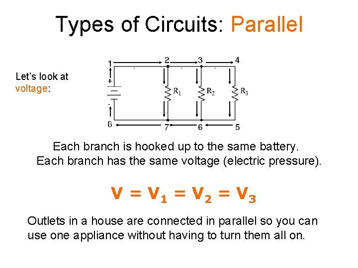 Types of Circuits: Parallel Let's look at voltage: Each branch is hooked up to