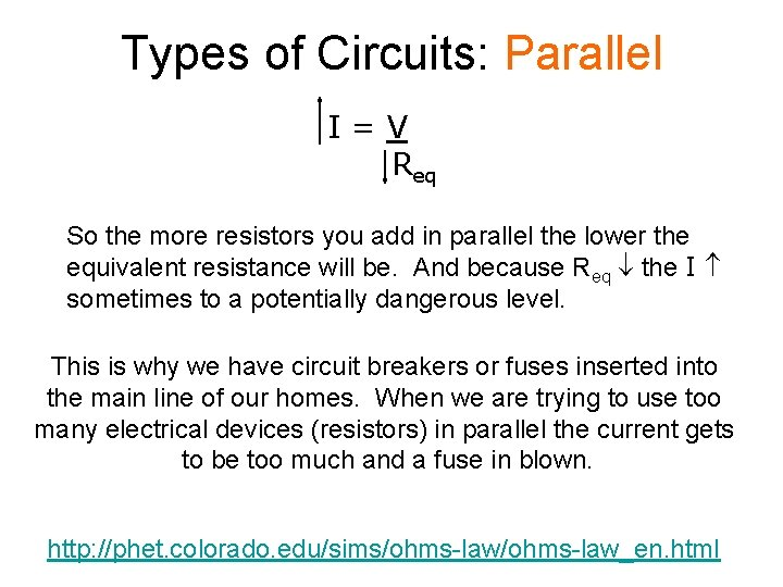 Types of Circuits: Parallel I=V Req So the more resistors you add in parallel