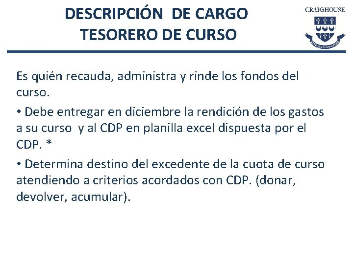 DESCRIPCIÓN DE CARGO TESORERO DE CURSO Es quién recauda, administra y rinde los fondos