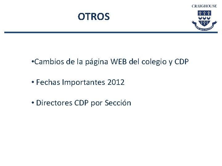 OTROS • Cambios de la página WEB del colegio y CDP • Fechas Importantes