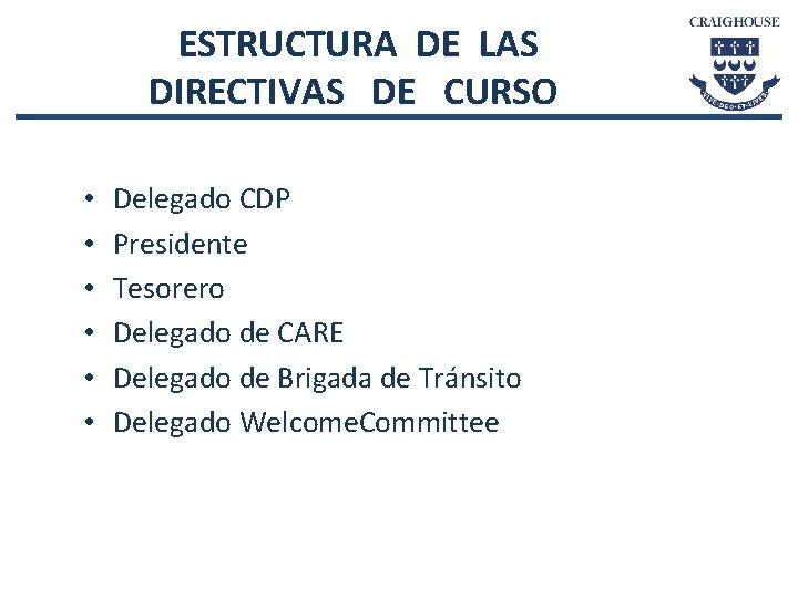 ESTRUCTURA DE LAS DIRECTIVAS DE CURSO • • • Delegado CDP Presidente Tesorero Delegado