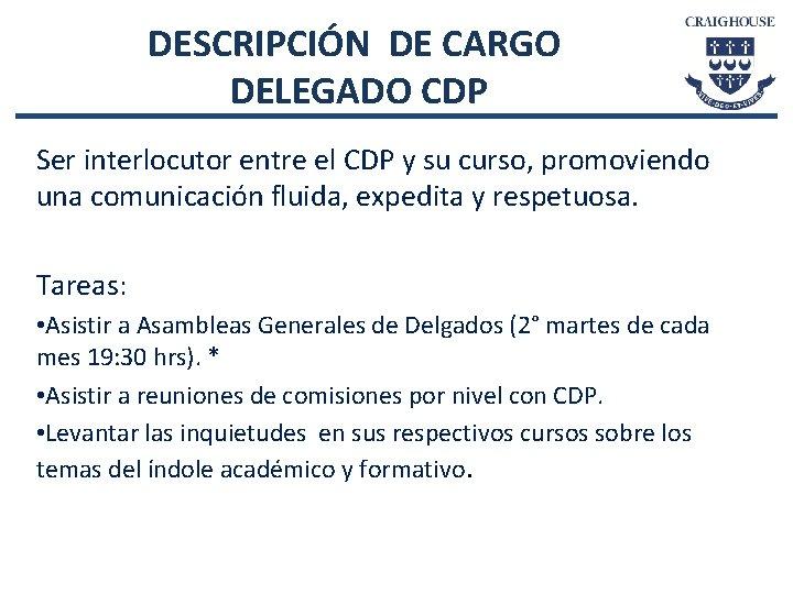DESCRIPCIÓN DE CARGO DELEGADO CDP Ser interlocutor entre el CDP y su curso, promoviendo