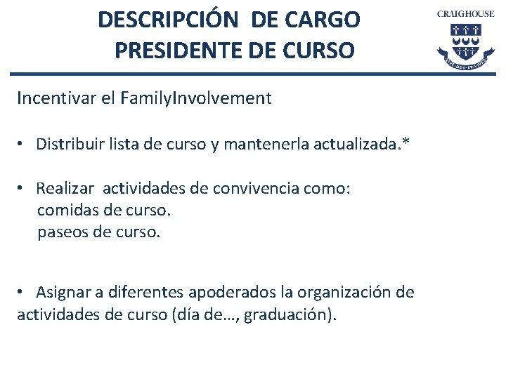 DESCRIPCIÓN DE CARGO PRESIDENTE DE CURSO Incentivar el Family. Involvement • Distribuir lista de