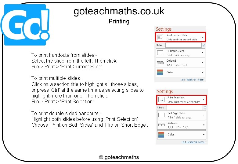 Printing To print handouts from slides Select the slide from the left. Then click: