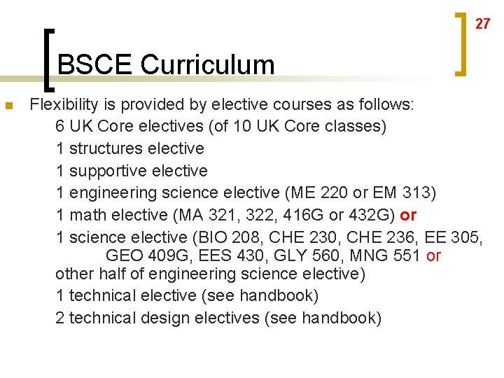 27 BSCE Curriculum n Flexibility is provided by elective courses as follows: 6 UK