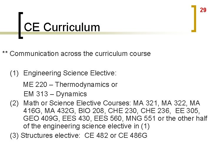 29 CE Curriculum ** Communication across the curriculum course (1) Engineering Science Elective: ME
