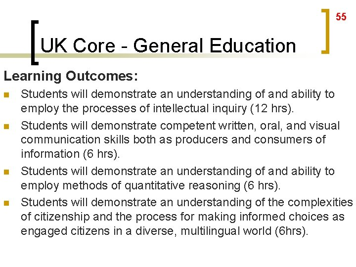55 UK Core - General Education Learning Outcomes: n n Students will demonstrate an