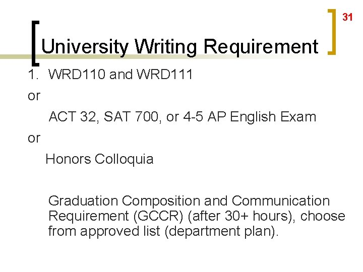 31 University Writing Requirement 1. WRD 110 and WRD 111 or ACT 32, SAT