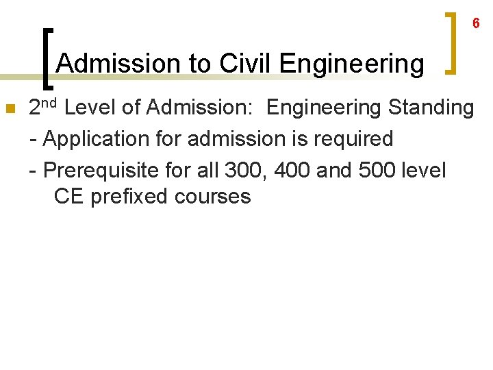 6 Admission to Civil Engineering n 2 nd Level of Admission: Engineering Standing -