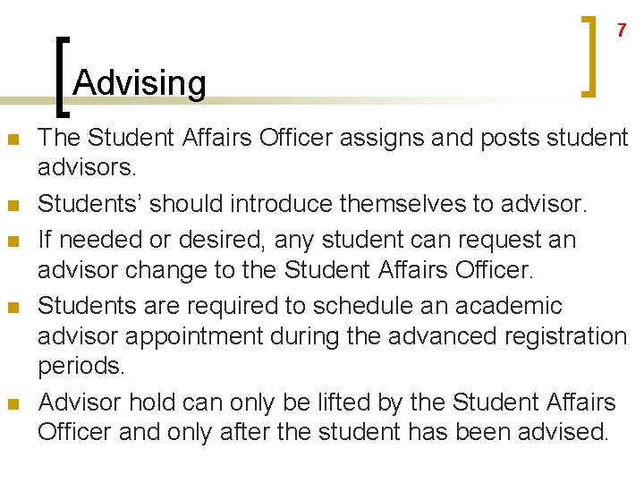 7 Advising n n n The Student Affairs Officer assigns and posts student advisors.