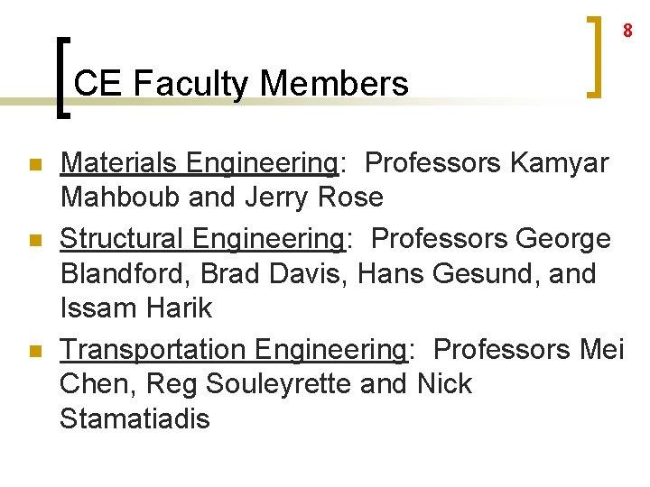 8 CE Faculty Members n n n Materials Engineering: Professors Kamyar Mahboub and Jerry