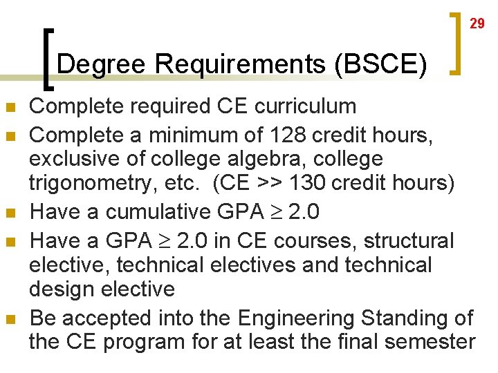 29 Degree Requirements (BSCE) n n n Complete required CE curriculum Complete a minimum