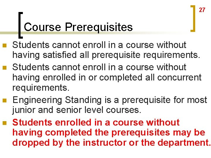 27 Course Prerequisites n n Students cannot enroll in a course without having satisfied