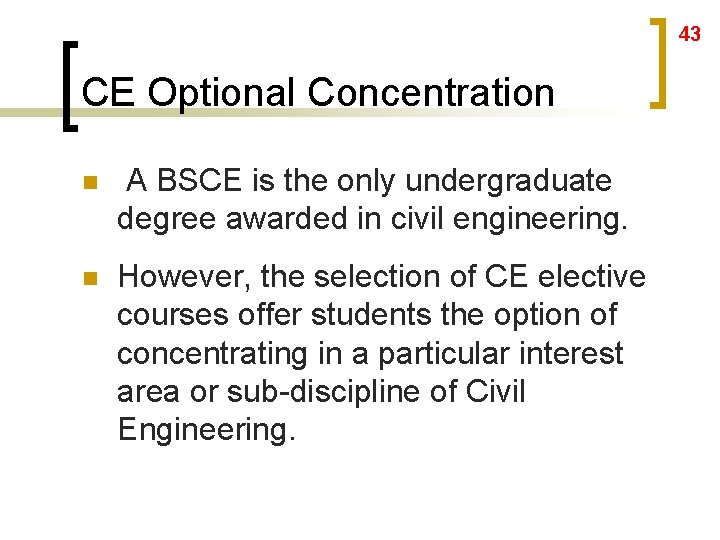 43 CE Optional Concentration n A BSCE is the only undergraduate degree awarded in