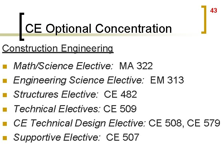 43 CE Optional Concentration Construction Engineering n n n Math/Science Elective: MA 322 Engineering