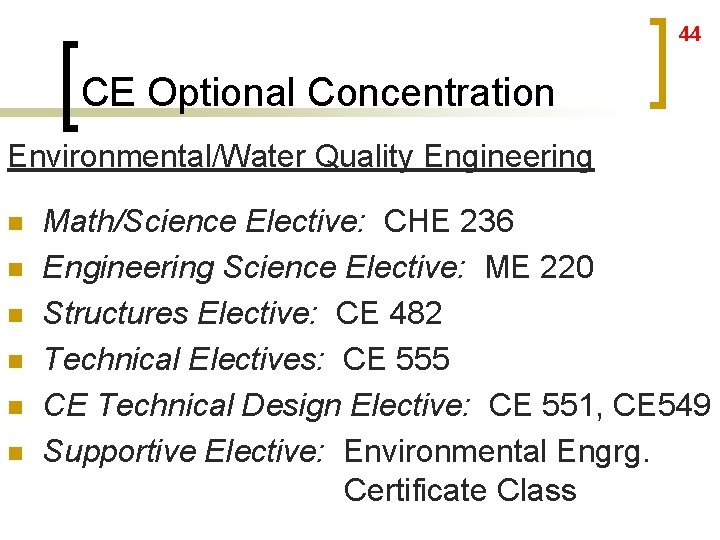 44 CE Optional Concentration Environmental/Water Quality Engineering n n n Math/Science Elective: CHE 236