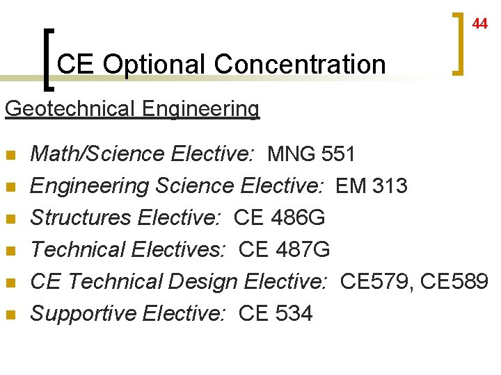 44 CE Optional Concentration Geotechnical Engineering n n n Math/Science Elective: MNG 551 Engineering