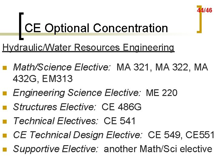 44/46 CE Optional Concentration Hydraulic/Water Resources Engineering n n n Math/Science Elective: MA 321,