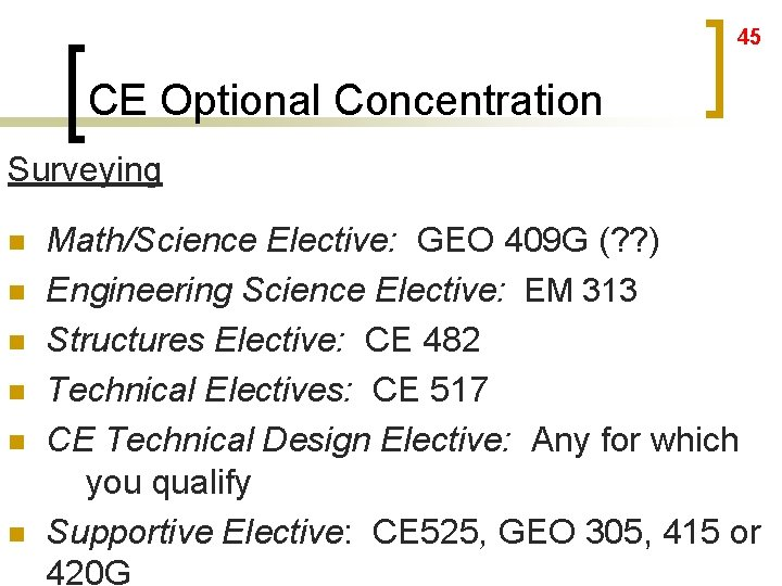 45 CE Optional Concentration Surveying n n n Math/Science Elective: GEO 409 G (?