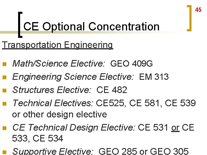 45 CE Optional Concentration Transportation Engineering n n n Math/Science Elective: GEO 409 G