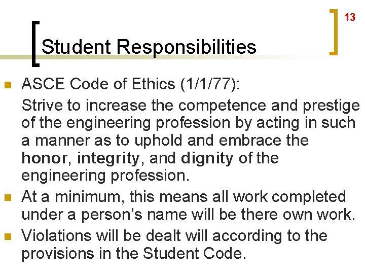 13 Student Responsibilities n n n ASCE Code of Ethics (1/1/77): Strive to increase