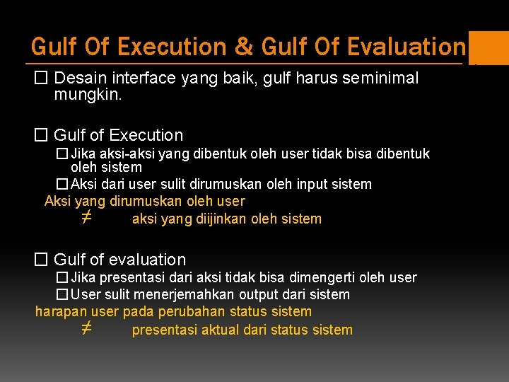 Gulf Of Execution & Gulf Of Evaluation � Desain interface yang baik, gulf harus