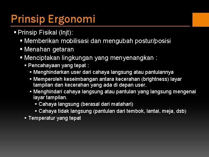Prinsip Ergonomi § Prinsip Fisikal (lnjt): § Memberikan mobilisasi dan mengubah postur/posisi § Menahan