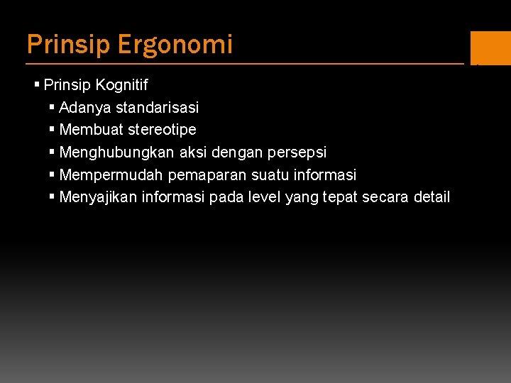 Prinsip Ergonomi § Prinsip Kognitif § Adanya standarisasi § Membuat stereotipe § Menghubungkan aksi