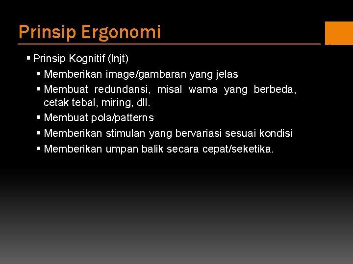 Prinsip Ergonomi § Prinsip Kognitif (lnjt) § Memberikan image/gambaran yang jelas § Membuat redundansi,