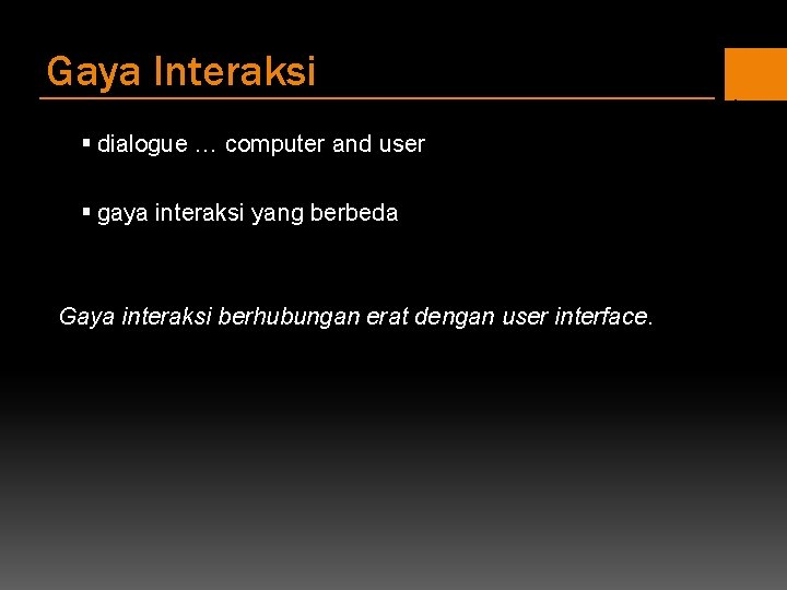 Gaya Interaksi § dialogue … computer and user § gaya interaksi yang berbeda Gaya