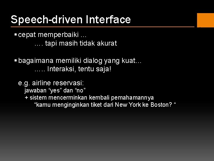 Speech-driven Interface § cepat memperbaiki … …. tapi masih tidak akurat § bagaimana memiliki