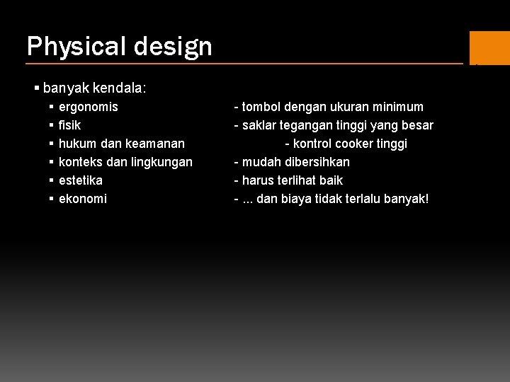Physical design § banyak kendala: § § § ergonomis fisik hukum dan keamanan konteks