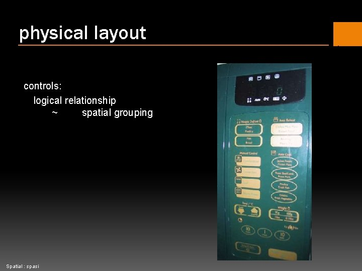 physical layout controls: logical relationship ~ spatial grouping Spatial : spasi