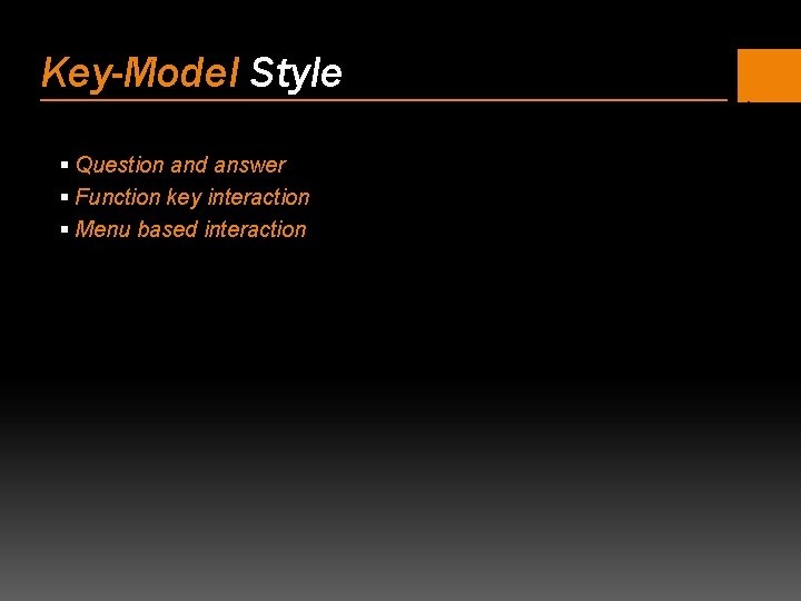 Key-Model Style § Question and answer § Function key interaction § Menu based interaction